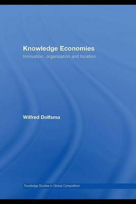 Knowledge Economies: Innovation, Organization and Location by Wilfred Dolfsma