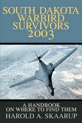South Dakota Warbird Survivors 2003 by Harold A Skaarup