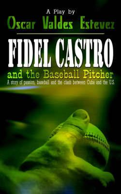 Fidel Castro and the Baseball Pitcher by Oscar Valdes Estevez