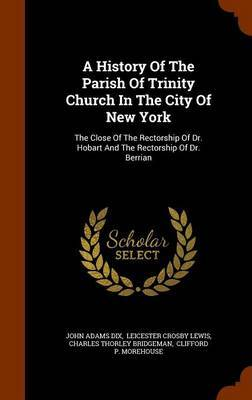 A History of the Parish of Trinity Church in the City of New York by John Adams Dix