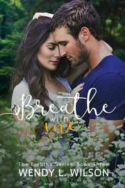 Breathe with me by Wendy L Wilson
