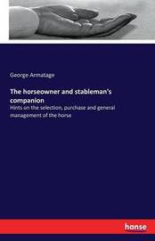 The Horseowner and Stableman's Companion by George Armatage