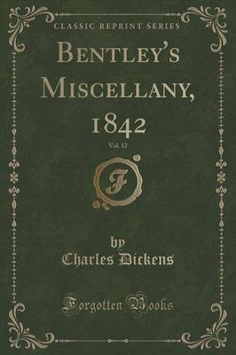 Bentley's Miscellany, 1842, Vol. 12 (Classic Reprint) by DICKENS