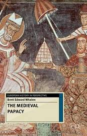 The Medieval Papacy by Brett Edward Whalen