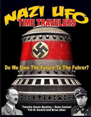 Nazi UFO Time Travelers by Timmothy Green Beckley