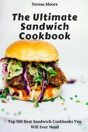 The Ultimate Sandwich Cookbook by Teresa Moore