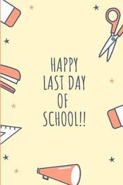 Happy Last Day of School!! by Notebooks Studentsre