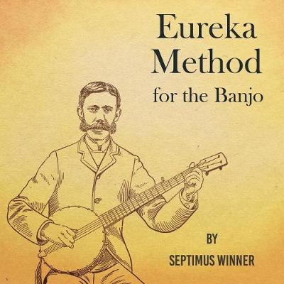 Eureka Method for the Banjo by Septimus Winner