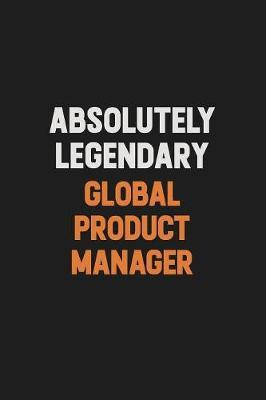 Absolutely Legendary Global Product Manager by Camila Cooper