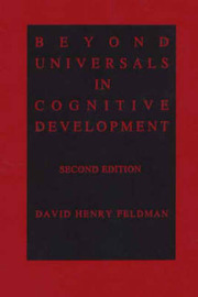 Beyond Universals in Cognitive Development, 2nd Edition by David Henry Feldman