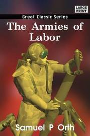 The Armies of Labor by Samuel P Orth image