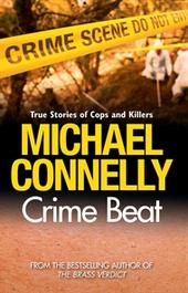Crime Beat : True Stories of Cops and Killers by Michael Connelly