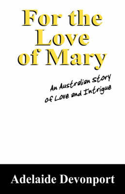 For the Love of Mary: An Australian Story of Love and Intrigue by Adelaide, Devonport