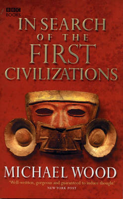In Search Of The First Civilizations by Michael Wood
