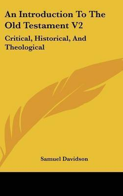 An Introduction to the Old Testament V2: Critical, Historical, and Theological: Containing a (1862) by Samuel Davidson