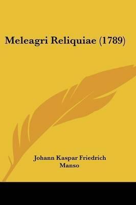 Meleagri Reliquiae (1789) by Johann Kaspar Friedrich Manso