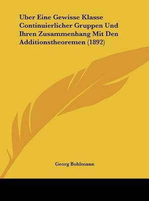 Uber Eine Gewisse Klasse Continuierlicher Gruppen Und Ihren Zusammenhang Mit Den Additionstheoremen (1892) by Georg Bohlmann