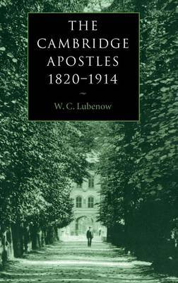 The Cambridge Apostles, 1820-1914 by W.C. Lubenow
