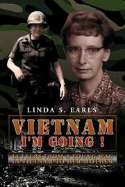 Vietnam I'm Going !: Letters from a Young Wac in Vietnam to Her Mother by Linda S Earls