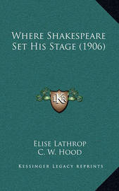 Where Shakespeare Set His Stage (1906) by Elise Lathrop
