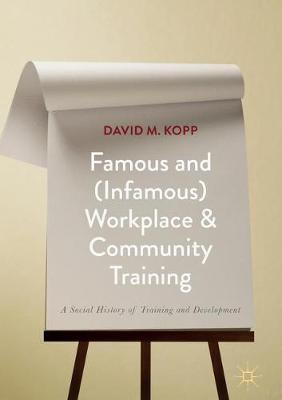 Famous and (Infamous) Workplace and Community Training by David M. Kopp