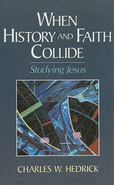 When History and Faith Collide by Charles W Hedrick