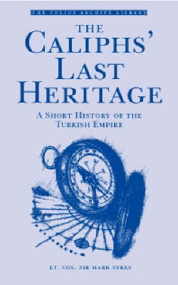 The Caliph's Last Heritage by Mark Sykes