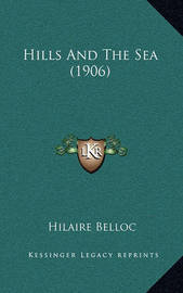 Hills and the Sea (1906) Hills and the Sea (1906) by Hilaire Belloc