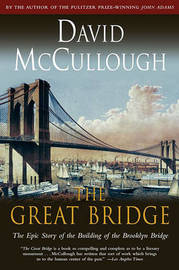 Great Bridge: The Epic Story of the Building of the Brooklyn Bridge by David McCullough
