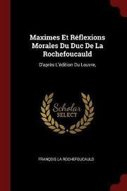 Maximes Et Reflexions Morales Du Duc de la Rochefoucauld by Francois La Rochefoucauld image