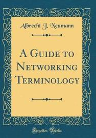 A Guide to Networking Terminology (Classic Reprint) by Albrecht J Neumann image