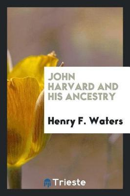 John Harvard and His Ancestry by Henry F Waters image