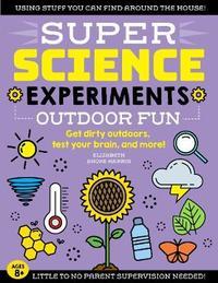 SUPER Science Experiments: Outdoor Fun by Elizabeth Snoke Harris