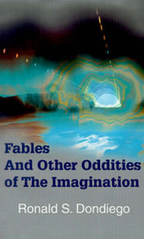 Fables and Other Oddities of the Imagination by Ronald S. Dondiego image