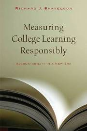 Measuring College Learning Responsibly by Richard J Shavelson