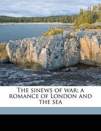 The Sinews of War; A Romance of London and the Sea by Eden Phillpotts