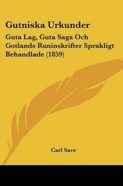 Gutniska Urkunder: Guta Lag, Guta Saga Och Gotlands Runinskrifter Sprakligt Behandlade (1859) by Carl Save image