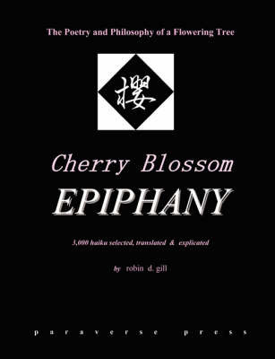 Cherry Blossom Epiphany -- the Poetry and Philosophy of a Flowering Tree by Robin D Gill