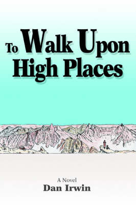 To Walk Upon High Places by Dan Irwin