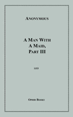 A Man with a Maid, Part III by * Anonymous