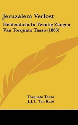 Jeruzalem Verlost: Heldendicht In Twintig Zangen Van Torquato Tasso (1863) by Torquato Tasso