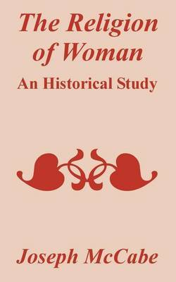 The Religion of Woman: An Historical Study by Joseph McCabe