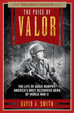 The Price of Valor: The Life of Audie Murphy, America's Most Decorated Hero of World War II by Professors of Religion David A Smith (Furman University (Emeritus))