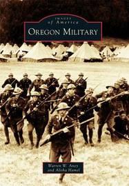 Oregon Military by Warren W Aney