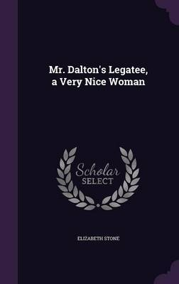 Mr. Dalton's Legatee, a Very Nice Woman by Elizabeth Stone image