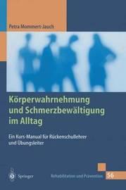 Korperwahrnehmung Und Schmerzbewaltigung Im Alltag: Ein Kurs-Manual Fur Ruckenschullehrer Und Ubungsleiter by Petra Mommert-Jauch