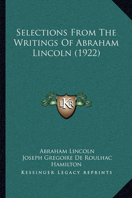 Selections from the Writings of Abraham Lincoln (1922) by Abraham Lincoln