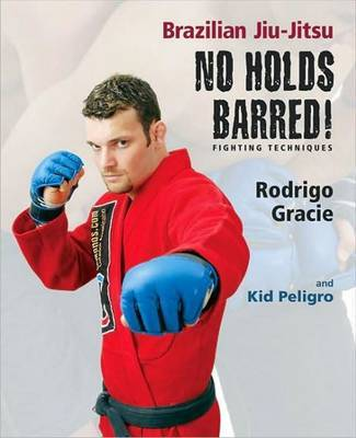 Brazilian Jiu-Jitsu No Holds Barred!: Fighting Techniques by Rodrigo Gracie image