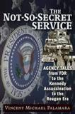The Not-So-Secret Service by Vincent Palamara