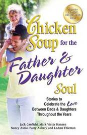 Chicken Soup for the Father & Daughter Soul by Jack Canfield